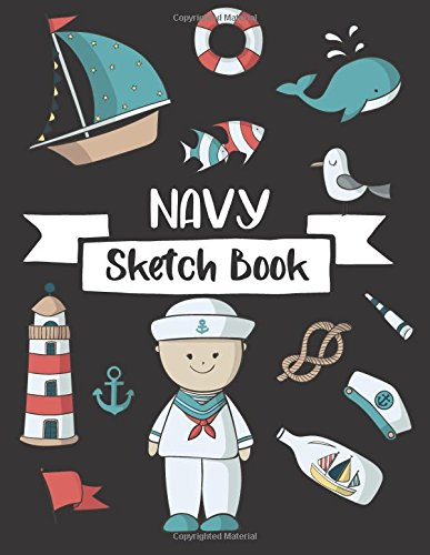 Navy Sketch Book: For Kids Sketchbook, Practice Learning  How To Draw Sketch Pad, 8.5 x 11 Large Blank Pages For Sketching, Sketchbook For Kids, ... Boats, Whales (I Can Draw Series) (Volume 3)