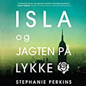 Isla og jagten på lykke (Anna og det franske kys 3)   Stephanie Perkins