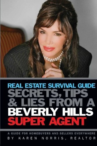 Real Estate Survival Guide: Secrets Tips and Lies From a Beverly Hills Super Agent: A Guide for Home Buyers and Sellers Everywhere by Karen Norris - Malls Beverly Hills Shopping