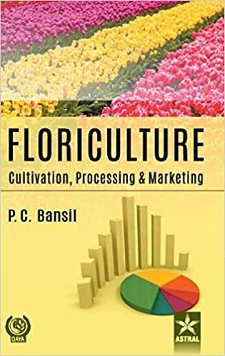 Floriculture: Cultivation Processing And Marketing por P C Bansil epub