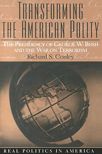 Transforming the American Polity: The Presidency of George W. Bush and the War on Terrorism