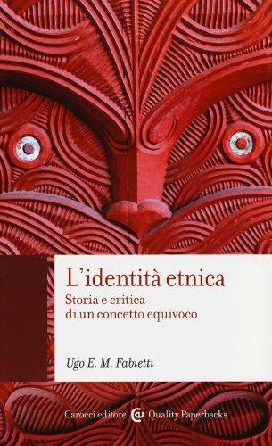 L'identità etnica. Storia e critica di un concetto equivoco Copertina flessibile – 2 mag 2013 Ugo Fabietti Carocci 8843067893 SCIENZE SOCIALI