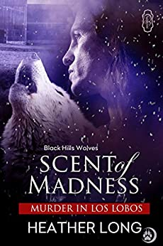 Scent of Madness (Black Hills Wolves #40) by [Long, Heather]