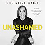 Unashamed: Drop the Baggage, Pick Up Your Freedom, Fulfill Your Destiny | Christine Caine