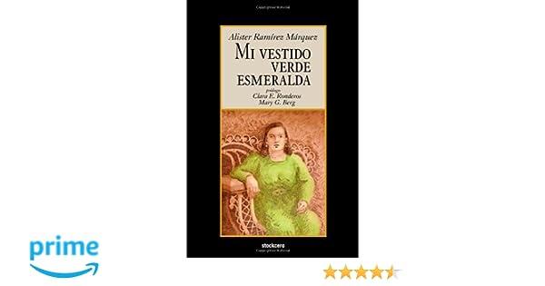 Mi vestido verde esmeralda (Spanish Edition): Alister Ramirez Marquez, Clara E Ronderos, Mary G Berg: 9789871136605: Amazon.com: Books