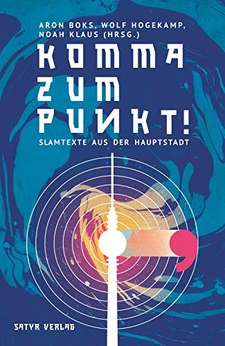 Komma zum Punkt: Slamtexte aus der Hauptstadt (German Edition)