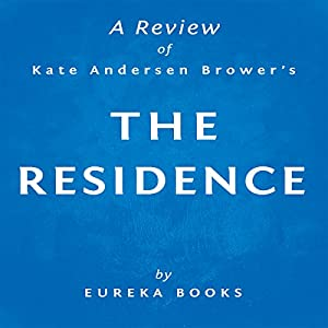 The Residence by Kate Andersen Brower | A Review: Inside the Private World of the White House Audiobook
