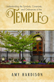 Understanding the Symbols, Covenants, and Ordinances of the Temple