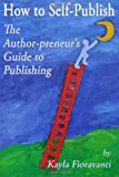 How to Self-Publish, Kayla Fioravanti, 0615800742
