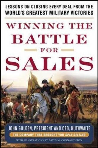 """FROM THE CREATORS OF SPIN SELLING―TRIED-AND-TRUE STRATEGIES TO ARM YOU IN THE WAR FOR SALES SUPREMACY  """"I distinctly remember my first VP talking about 'campaigns' and 'targets.' Indeed, successful salespeople have made learning from military tactics..."""