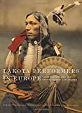 Lakota Performers in Europe: Their Culture and the Artifacts They Left Behind (William F. Cody Series on the History and Culture of the American West)