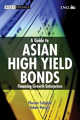 A Guide to Asian High Yield Bonds: Financing Growth Enterprises (Wiley Finance) Florian H. A. Schmidt