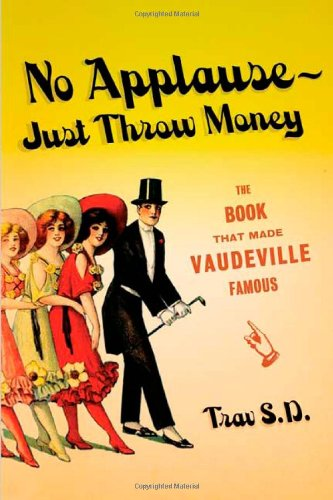 No Applause--Just Throw Money: The Book That Made Vaudeville Famous PDF