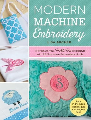 Modern Machine Embroidery: 11 Projects from Pickle Pie Designs with 25 Must-Have Embroidery - Font Embroidery Design