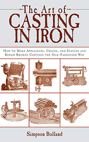 n Iron: How to Make Appliances, Chains, and Statues and Repair Broken Castings the Old-Fashioned Way ()