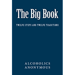 The Big Book of Alcoholics Anonymous (Including Twelve Steps and Twelve Traditions)
