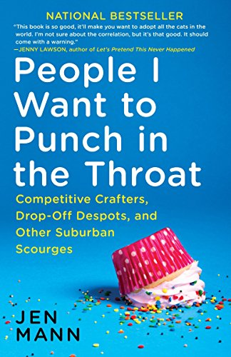 Drop Sensor - People I Want to Punch in the Throat: Competitive Crafters, Drop-Off Despots, and Other Suburban Scourges