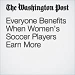 Everyone Benefits When Women's Soccer Players Earn More | Jim Tankersley