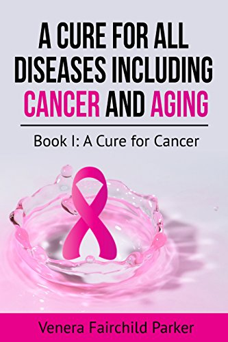 Cure for All Diseases Including Cancer And Aging. Cure for Cancer: Cure for Cancer (Cure for Cancer and Aging Book 1)