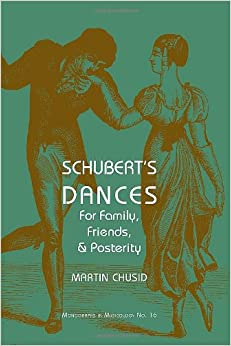 Schubert's Dances: For Family, Friends and Posterity (Monographs in Musicology)