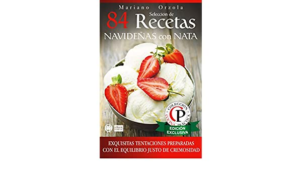 SELECCIÓN DE 84 RECETAS NAVIDEÑAS CON NATA: Exquisitas tentaciones preparadas con el equilibrio justo de cremosidad (Colección Cocina Práctica) (Spanish ...