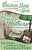 Chicken Soup for the Soul: Devotional Stories for Mothers, Susan M. Heim and Karen C. Talcott, 1935096532