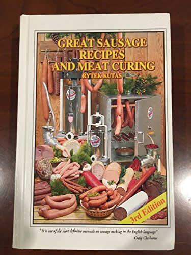 Great Sausage Recipes and Meat Curing: The Bible of Sausage (Great Sausage Recipes And Meat Curing)