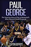 Paul George: The Inspiring Story of One of