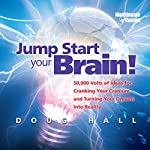 Jump Start Your Brain!: 50,000 Volts of Ideas for Cranking Your Cranium and Turning Your Dreams Into Reality | Doug Hall