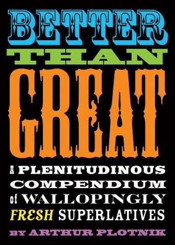 Better Than Great: A Plenitudinous Compendium of Wallopingly Fresh Superlatives pdf epub