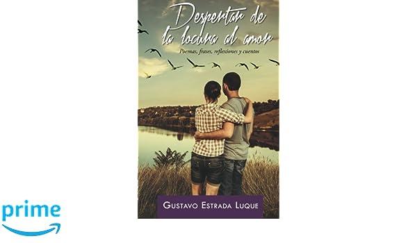 Despertar de la locura al amor: Poemas, frases, reflexiones y cuentos: Amazon.es: Gustavo Estrada Luque: Libros