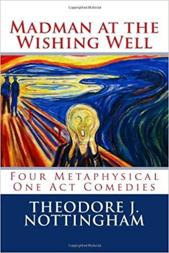 Book Madman at the Wishing Well: Four Metaphysical One Act Comedies