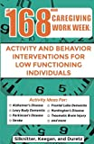 img - for 168 Hour Caregiving Work Week: Activity and Behavior Interventions for Low Functioning Individuals book / textbook / text book