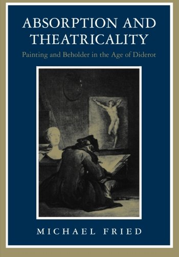 Absorption and Theatricality: Painting and Beholder in the Age of Diderot -