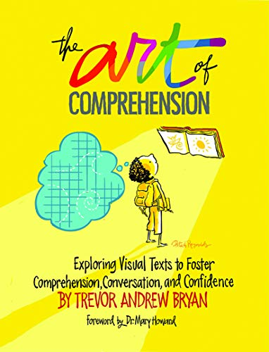 The Art of Comprehension: Exploring Visual Texts to Foster Comprehension, Conversation, and Confidence - Exploring Visual Arts