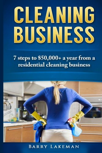 Cleaning business: 7 Steps to $50,000+ a year From a residential cleaning business