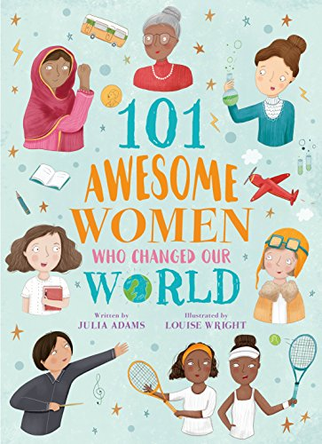 101 Awesome Women Who Changed Our World Louise Wright