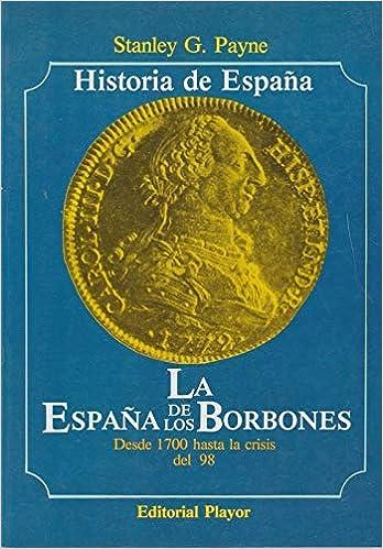 La España de los Borbones. Desde 1700 hasta la crisis del 98 ...