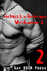 Aching for Release: Volume 2 (3 Short Gay Bondage Stories)