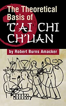 The Theoretical Basis of T'ai Chi Ch'uan by [Amacker, Robert]