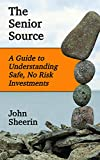 The Senior Source: A Guide to Understanding Safe, No Risk Investments