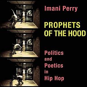 Amazon Prophets Of The Hood Politics And Poetics In Hip Hop Audible Audio Edition Imani Perry Emil Nicholas Gallina University Press Audiobooks
