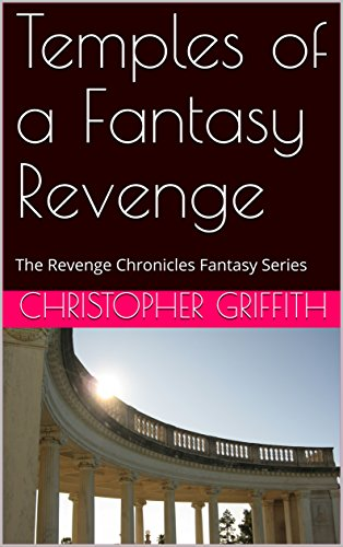 Book: Temples of a Fantasy Revenge: The Revenge Chronicles Fantasy Series by Christopher Griffith