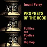 Prophets of the Hood: Politics and Poetics in Hip Hop | Imani Perry