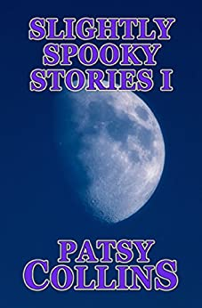 Slightly Spooky Stories I by [Collins, Patsy]