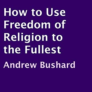 How to Use Freedom of Religion to the Fullest Audiobook