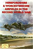 Herefordshire and Worcestershire Airfields in the Second World War (British Airfields in the Second World War), Robin J. Brooks, 1853069841