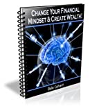 Change Your Financial Mindset and Create Wealth