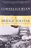 A Bridge Too Far: The Classic History of the Greatest Battle of World War II by Cornelius Ryan (1995-05-01)