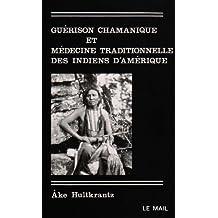 GUÉRISON CHAMANIQUE ET MÉDECINE TRADITIONNELLE DES INDIENS D'AMÉRIQUE